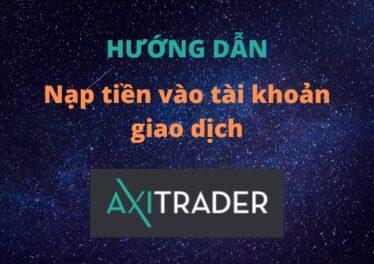 Hướng dẫn nạp tiền vào tài khoản giao dịch sàn AxiTrader